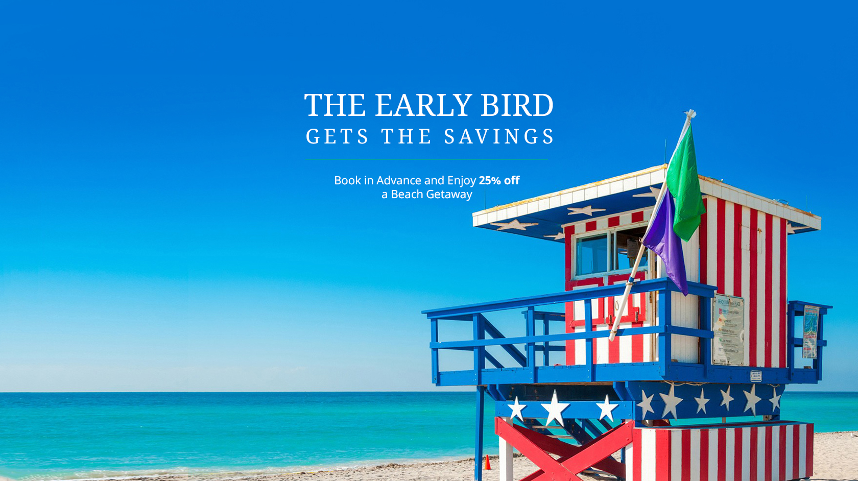 The Early Bird Gets the Savings, Book in Advance and Enjoy 25%off a Beach Get Away